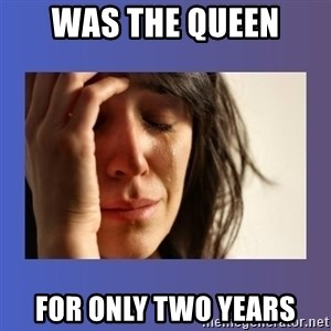 woman crying - Was the Queen For only two years
