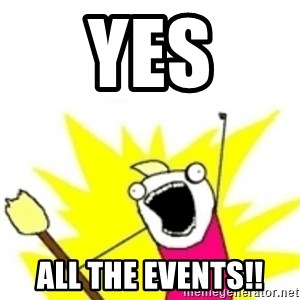x all the y - Yes all the events!!