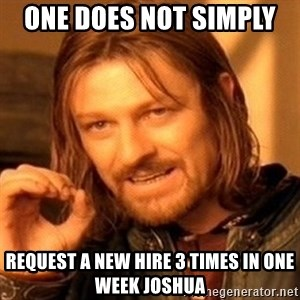One Does Not Simply - one does not simply  request a new hire 3 times in one week joshua