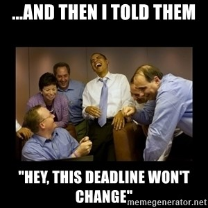 """obama laughing  - ...And then i told them """"Hey, this deadline won't change"""""""