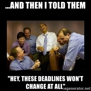 """obama laughing  - ...and then i told them """"Hey, these deadlines won't change at all"""""""