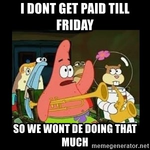 Patrick Star Instrument - i dont get paid till friday  so we wont de doing that much