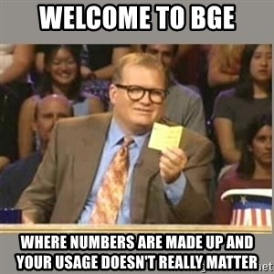 Welcome to Whose Line - welcome to bge where numbers are made up and your usage doesn't really matter