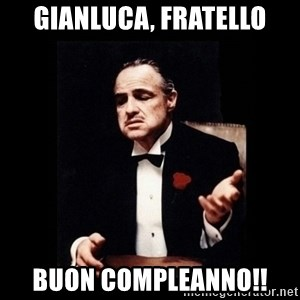 The Godfather - Gianluca, fratello buon compleanno!!