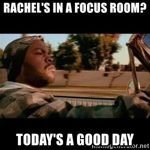 Ice Cube- Today was a Good day - rachel's in a focus room? today's a good day