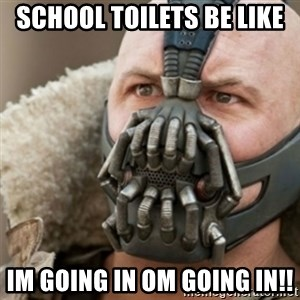 Bane - School toilets be like IM going in om going in!!