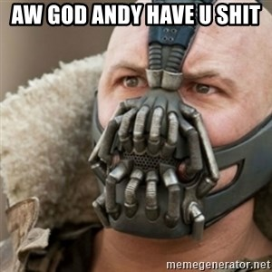 Bane - Aw god Andy have u shit