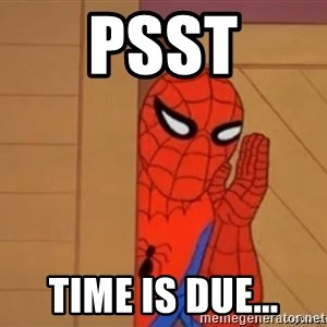 Psst spiderman - Psst Time is due...