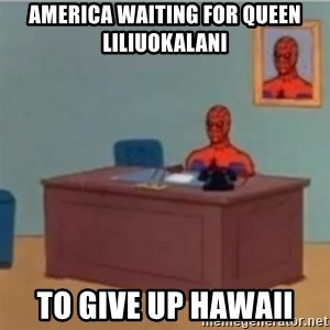 60s spiderman behind desk - america waiting for Queen Liliuokalani to give up Hawaii
