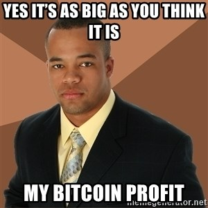 Successful Black Man - Yes it's as big as you think it is My bitcoin profit