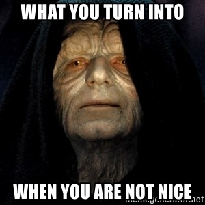 Star Wars Emperor - What you turn into  When you are not nice