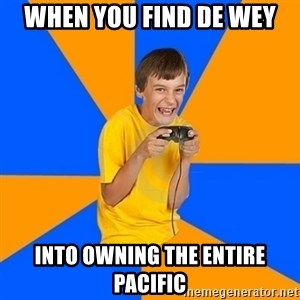 Annoying Gamer Kid - when you find de wey into owning the entire pacific