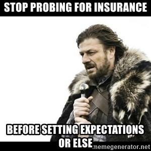 Winter is Coming - Stop probing for insurance Before setting expectations or else