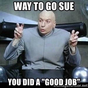 "dr. evil quotation marks - way to go sue you did a ""good job"""