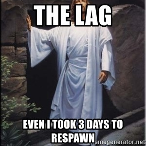 Hell Yeah Jesus - The Lag Even I Took 3 Days To Respawn