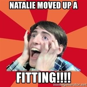 Super Excited - Natalie moved up a fitting!!!!