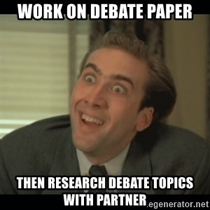Nick Cage - Work on debate paper then research debate topics with partner