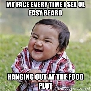 evil toddler kid2 - My face every time I see ol Easy Beard  Hanging out at the food plot