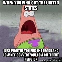 D Face Patrick - When you find out the United States just wanted you for the trade and low key convert you to a different religion