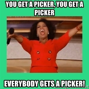 Oprah Car - you get a picker, you get a picker EVERYBODY gets a picker!