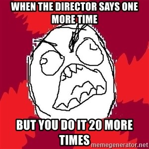 Rage FU - When the director says one more time but you do it 20 more times