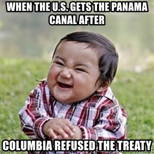 evil toddler kid2 - When the U.S. gets the Panama Canal after Columbia refused the treaty