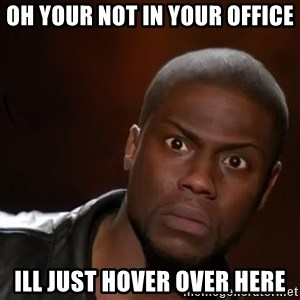 kevin hart nigga - Oh your not in your office ill just hover over here