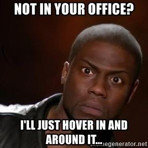 kevin hart nigga - Not in your office? I'll just hover in and around it...