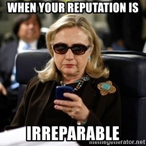 Hillary Text - when your reputation is irreparable