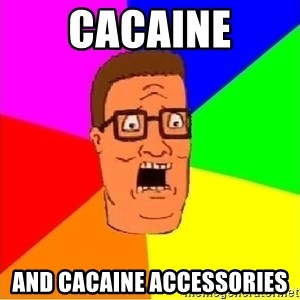 Hank Hill - Cacaine And cacaine accessories