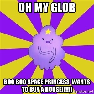 Caroçis1 - Oh my GLob Boo boo space princess  wants to buy a house!!!!!!