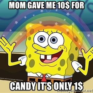 spongebob rainbow - Mom gave me 10$ For Candy it's only 1$