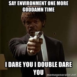Jules Pulp Fiction - say environment one more goddamn time i dare you i double dare you