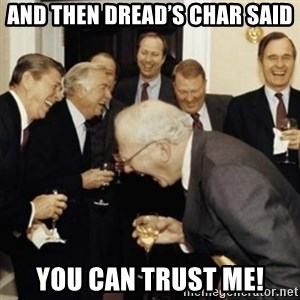 laughing reagan  - And then Dread's char said You can trust me!