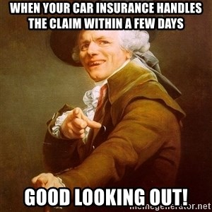 Joseph Ducreux - When your car insurance handles the claim within a few days Good looking out!