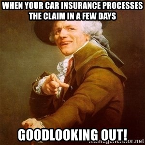 Joseph Ducreux - When your car insurance processes the claim in a few days Goodlooking out!