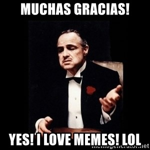 The Godfather - Muchas Gracias! Yes! I LOVE Memes! lol