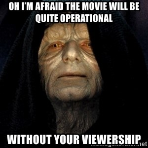 Star Wars Emperor - Oh I'm afraid the movie will be quite operational Without your viewership
