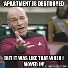 Captain Picard - *Apartment is destroyed* But it was like that when i moved in!