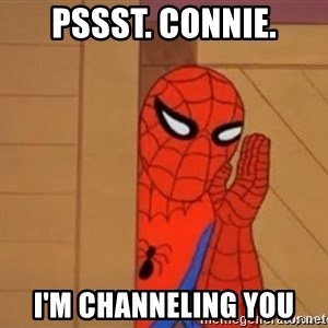 Psst spiderman - Pssst. Connie. I'm channeling you