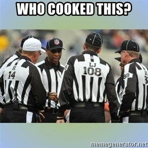 NFL Ref Meeting - Who cooked this?