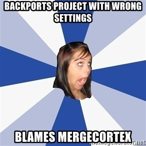 Annoying Facebook Girl - backports project with wrong settings blames mergeCortex