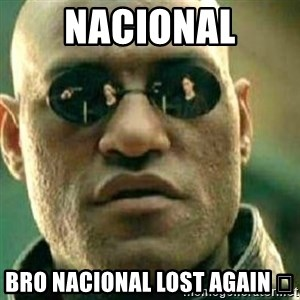What If I Told You - Nacional Bro nacional lost again 😭