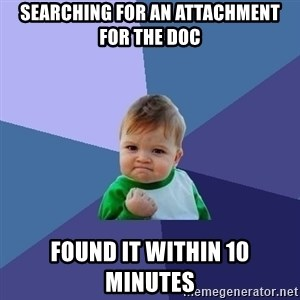 Success Kid - searching for an attachment for the doc found it within 10 minutes