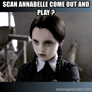 Vandinha Depressao - Scan Annabelle come out and play ?