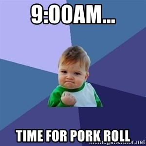 Success Kid - 9:00am... Time for pork roll
