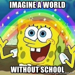 Imagination - Imagine a world  without school