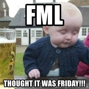 Bad Drunk Baby - FML Thought it was Friday!!!