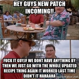 See? Nobody Cares - hey guys new patch incoming!! fuck it guy,if we dont have anything by then we just go with the whole updated recipe thing again it worked last time didn't it hahaaha