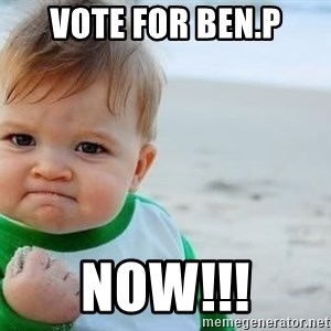 fist pump baby - vote for ben.p now!!!